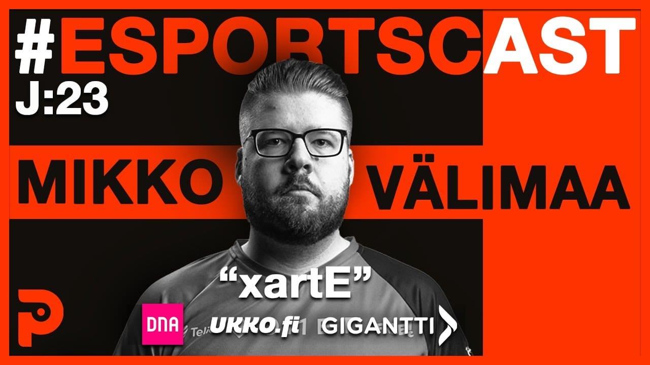 """Mikko """"xartE"""" Välimaa – Esportscast #23"""